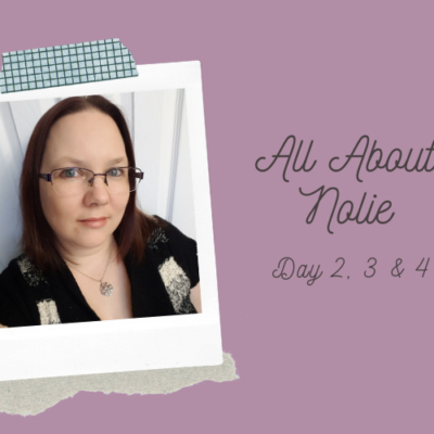 All About Nolie ~ Day 2, 3 & 4