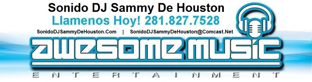 Houston DJ , Houston Wedding DJ, DJs in Houston, Sonido Español Maestro de Ceremonia, Bodas, Quinceañeras, Empresas, Awesome Event Pros, Awesome Music Entertainment, Houston Hispanic DJ, Hispanic DJ's in Houston, Houston Latino DJ, Latino DJ's in Houston, Houston Bilingual DJ, Bilingual DJ's in Houston, Houston Spanish DJ, Spanish DJ's in Houston, Sonido DJ Sammy de Houston, Sonido en Houston, Sonido de HoustonMD DJs, Sondio DJ Sammy De Houston, Awesome Music Entertainment, Awesome Event Pros, AME DJs