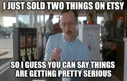 Sold 2 things on Etsy serious meme
