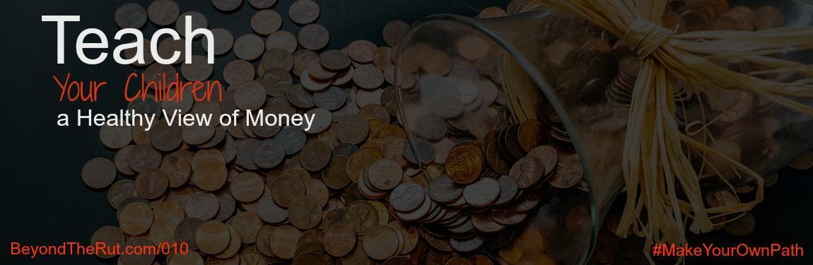 BtR 010 - Teach Your Children a Healthy View of Money