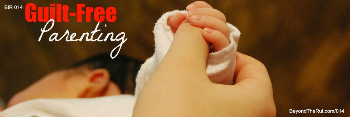 BtR 014 Tips for Guilt-Free Parenting