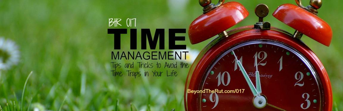 BtR 017 Time Management, Tips and Tricks to Avoid the Time Traps in Your Life