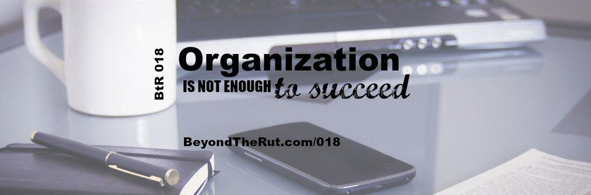 BtR 018 Organization is not enough to succeed
