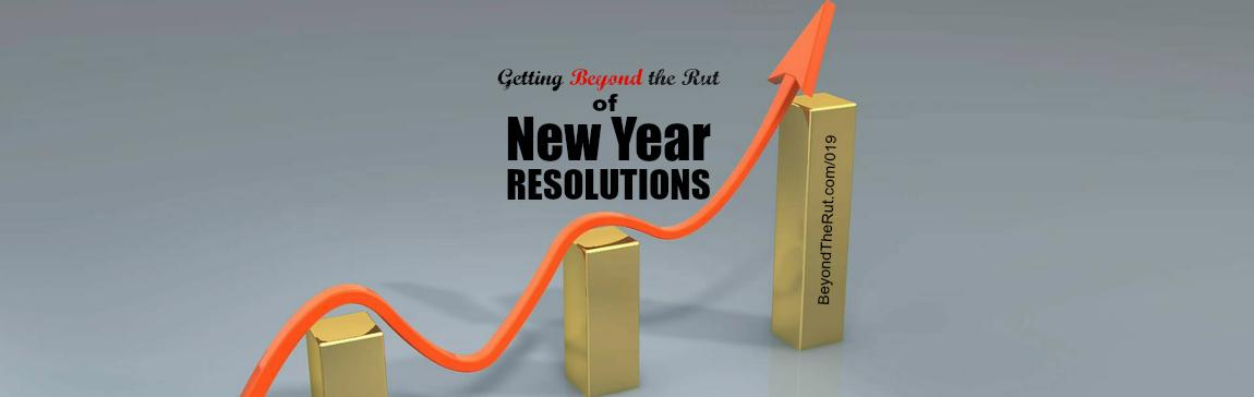 Getting Beyond the Rut of New Year Resolutions