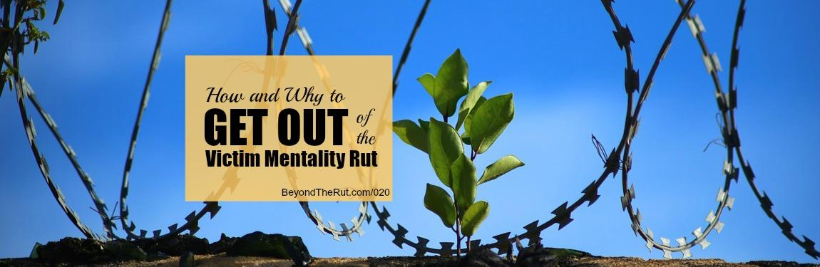 How and Why to Get Out of the Victim Mentality Rut BtR 020
