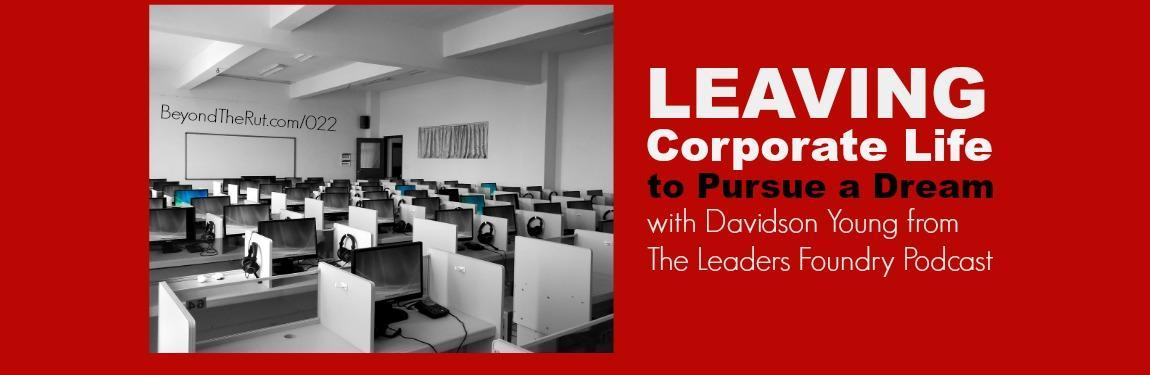 Leaving Corporate Life to Pursue a Dream: Davidson Young from The Leaders Foundry Podcast BtR 022