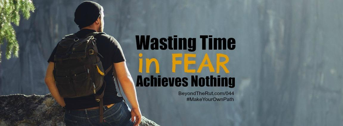 Wasting Time in Fear Achieves Nothing