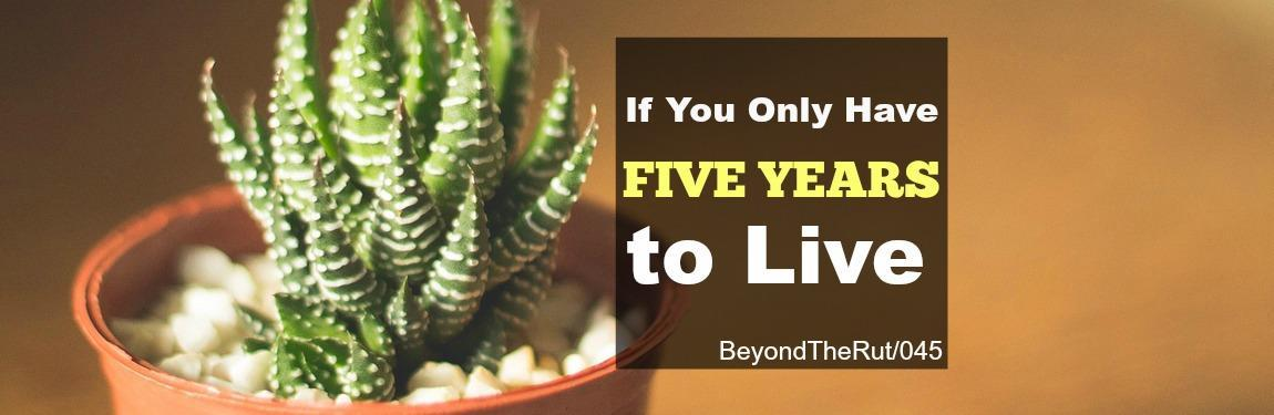 If You Only Have Five Years to Live