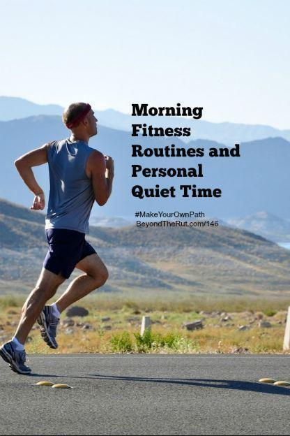Morning Fitness Routines and personal quiet time