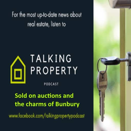 Talking Property sold on auctions and the charms of Bunbury