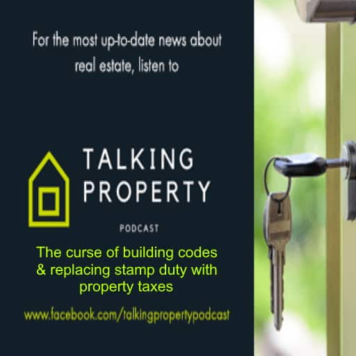 Talking Property on the curse of building codes and replacing stamp duty with property taxes