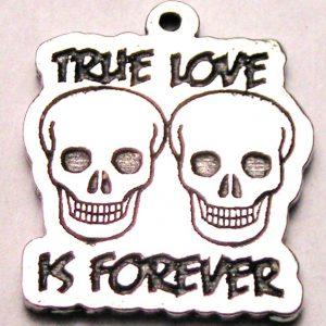 TRUE LOVE IS FOREVER SKULLS - CHARM