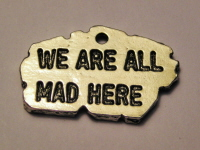 WE ARE ALL MAD HERE - CHARM
