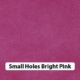 Small Holes Brt Pink