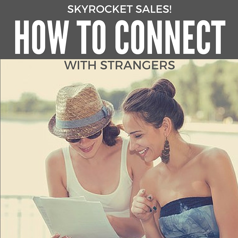 Skyrocket sales! The best ways to connect with strangers