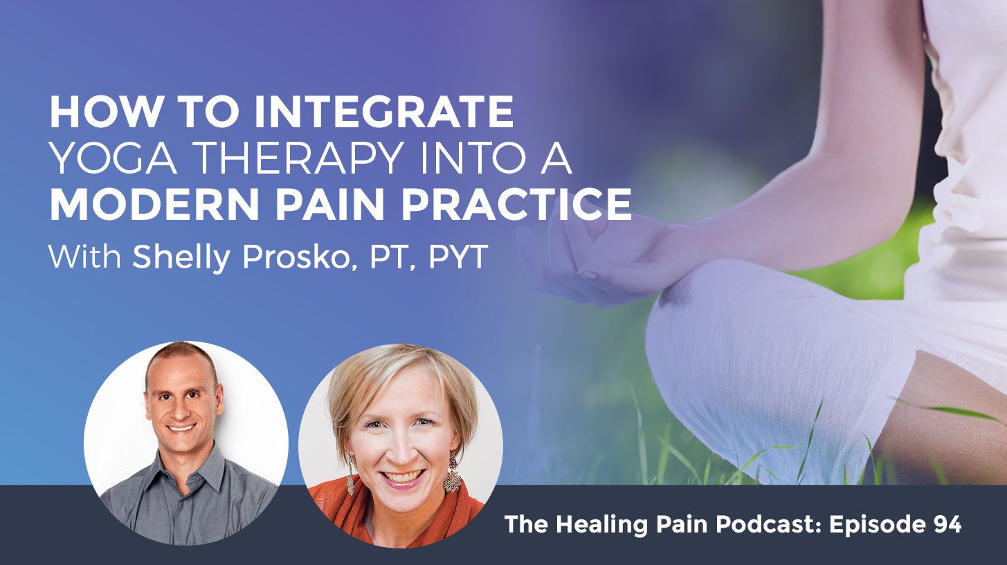 Integrating Yoga Therapy into Modern Pain Practice with Shelly Prosko