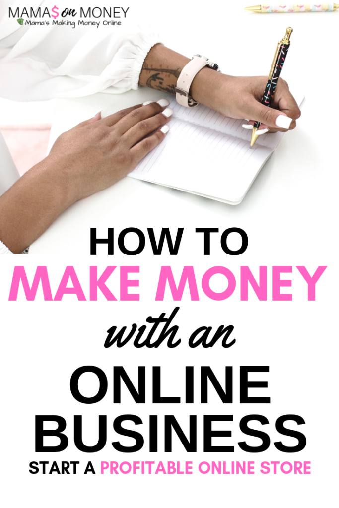 How to make money with an online business. Learn how you can start an online profitable store from scratch! Mamasonmoney.com