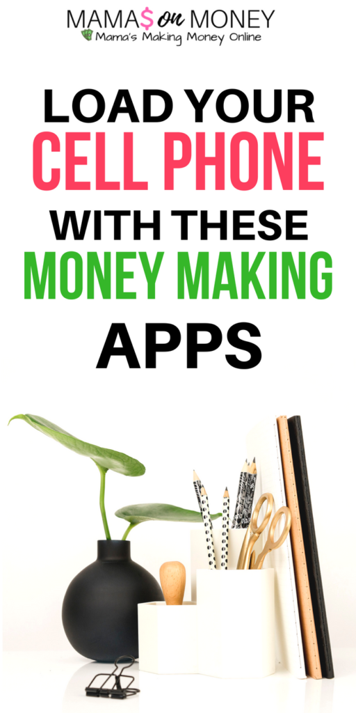Load your cell phone with these money making apps