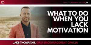 What to do when motivation fails you