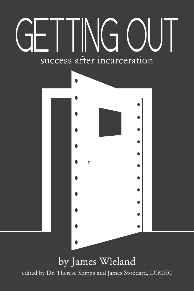 getting out success after incarceration by james wieland author maine arizona help for felons find jobs apartments work friendly