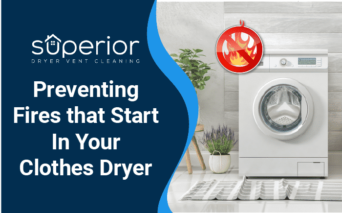 Preventing Fires that Start In Your Clothes Dryer