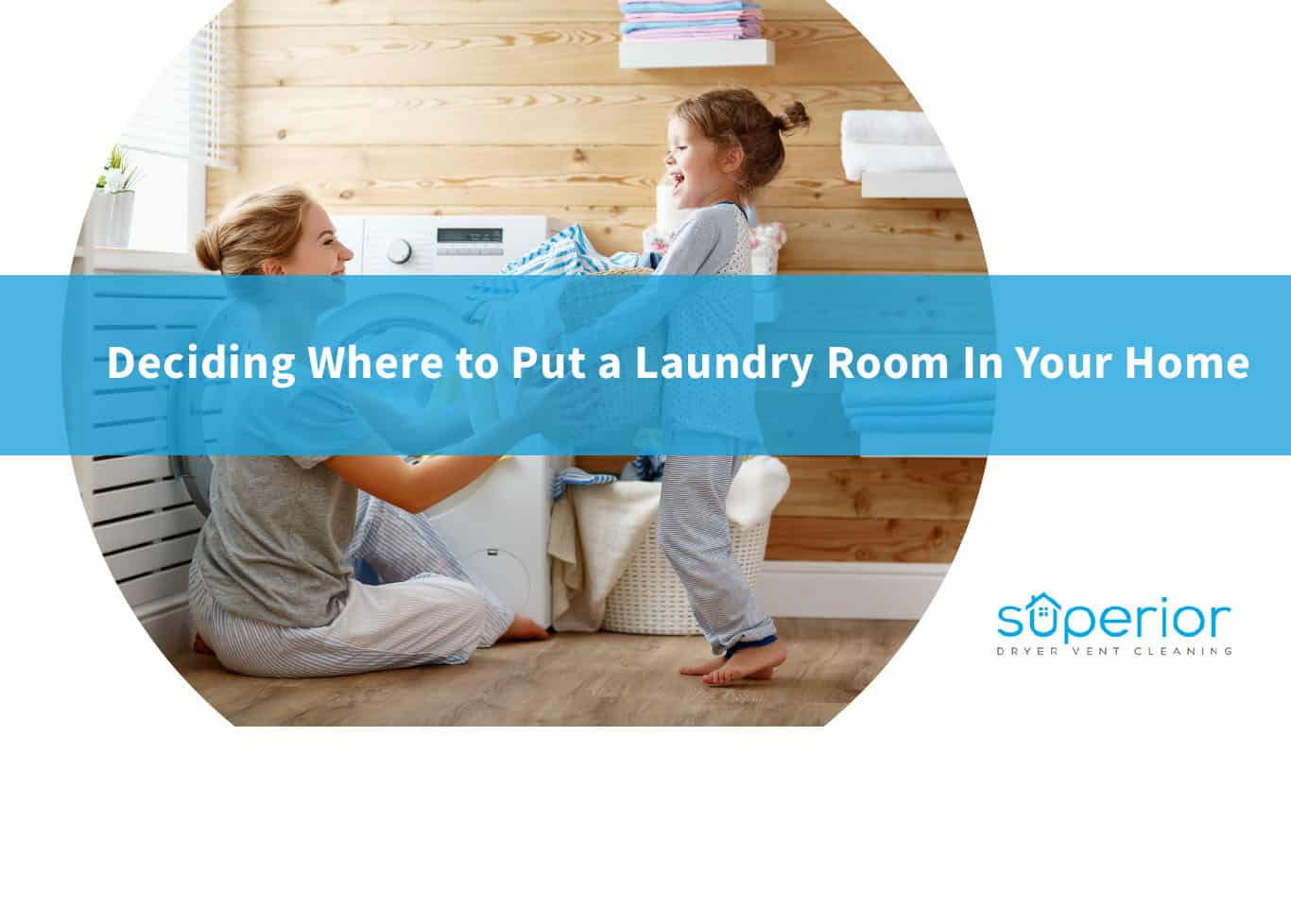 Deciding Where to Put a Laundry Room In Your Home
