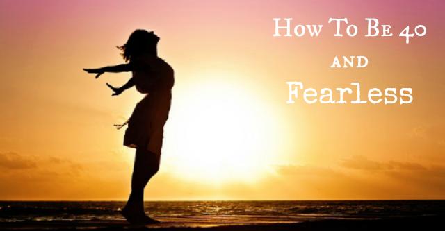How To Be 40 And Fearless! ~ MommyTalkShow.com