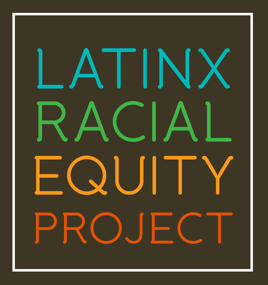 Latinx Racial Equity Project