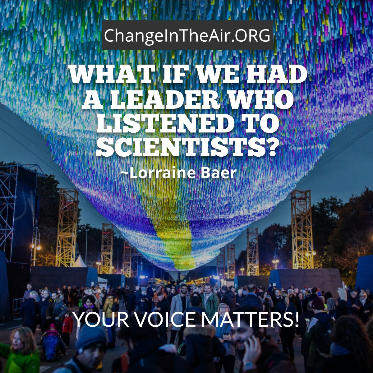 Change in the Air message. What if we had a leader who listened to scientists?