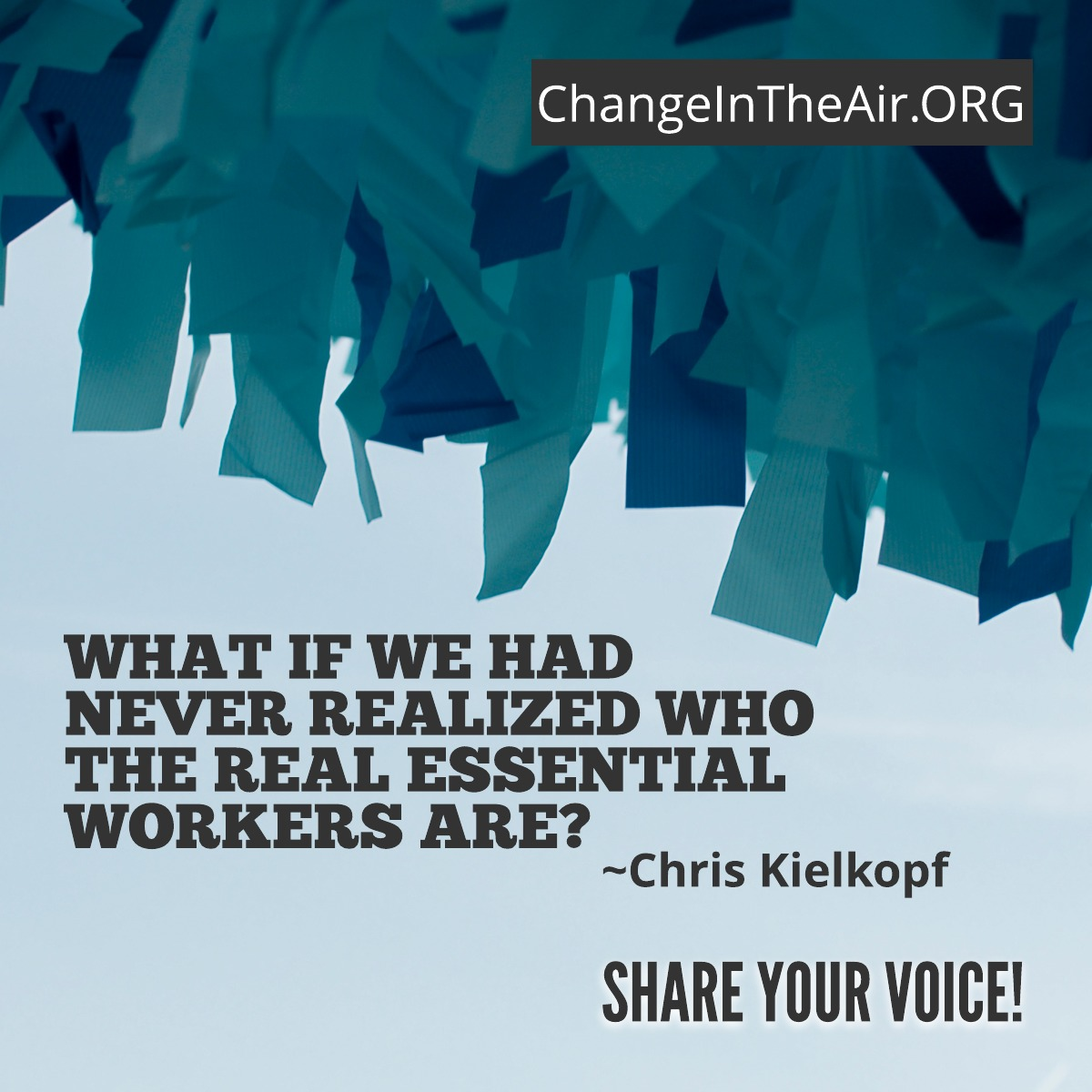 Change in the Air message. What if we had never realized who the real essential workers are?