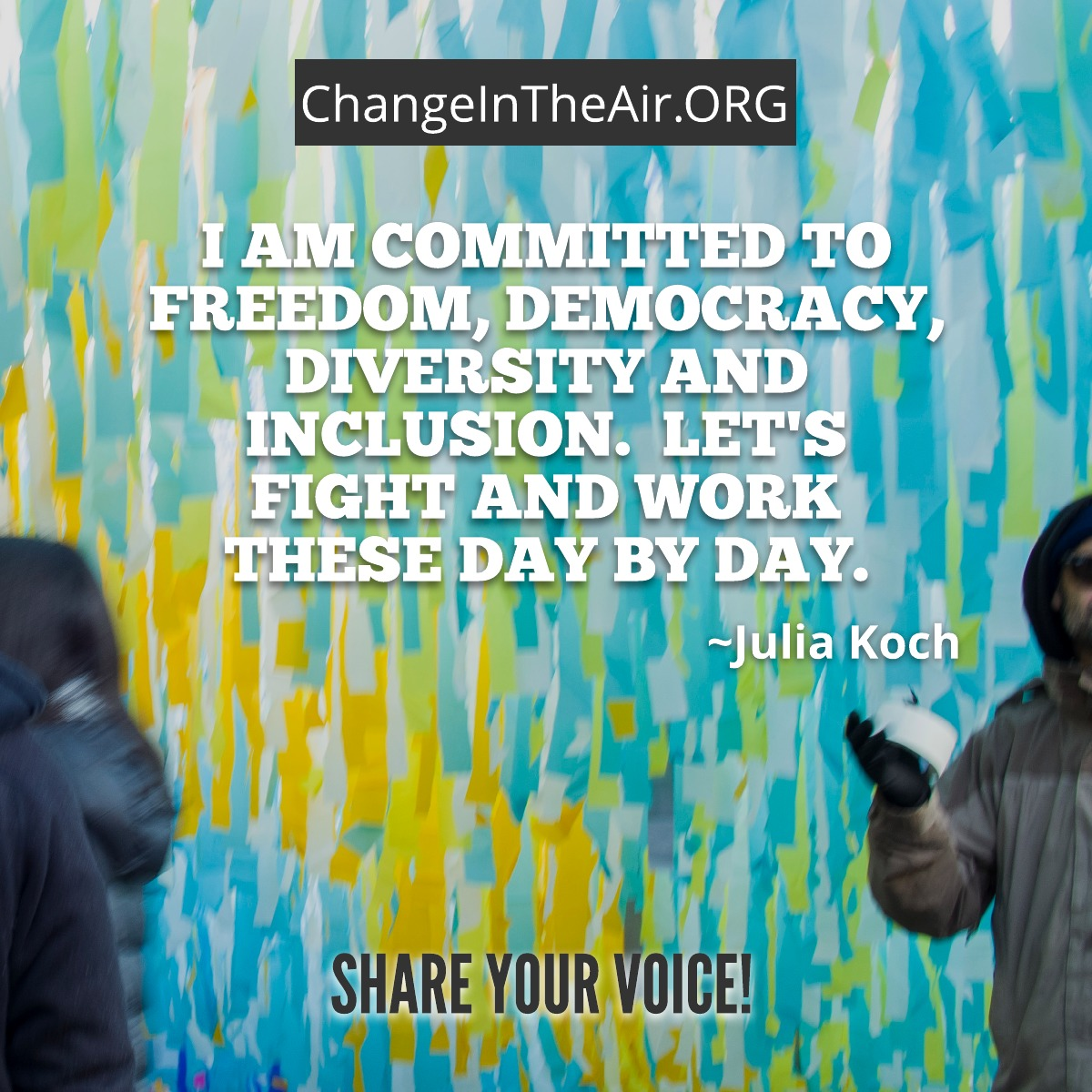 Change in the Air message. I am committed to freedom, democracy, diversity and inclusion. Let's fight and work these day by day.