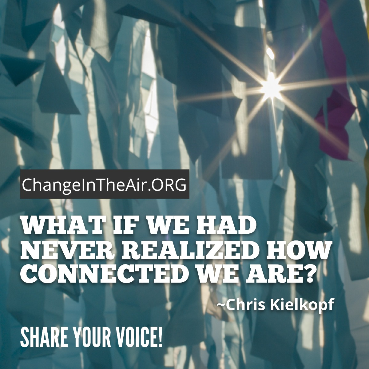 Change in the Air message. What if we had never realized how connect we are?