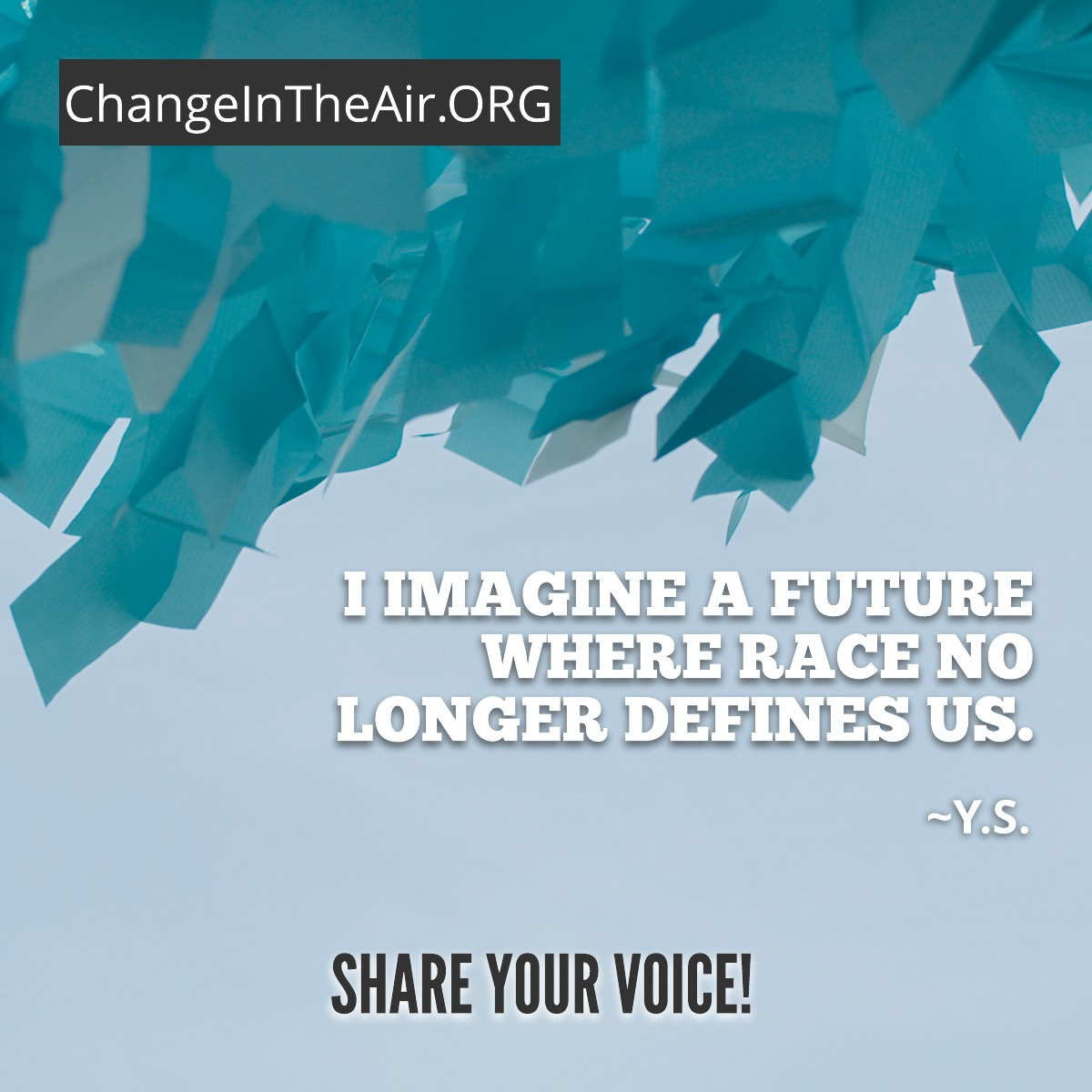 Change in the Air message. I imagine a future where race no longer defines us.