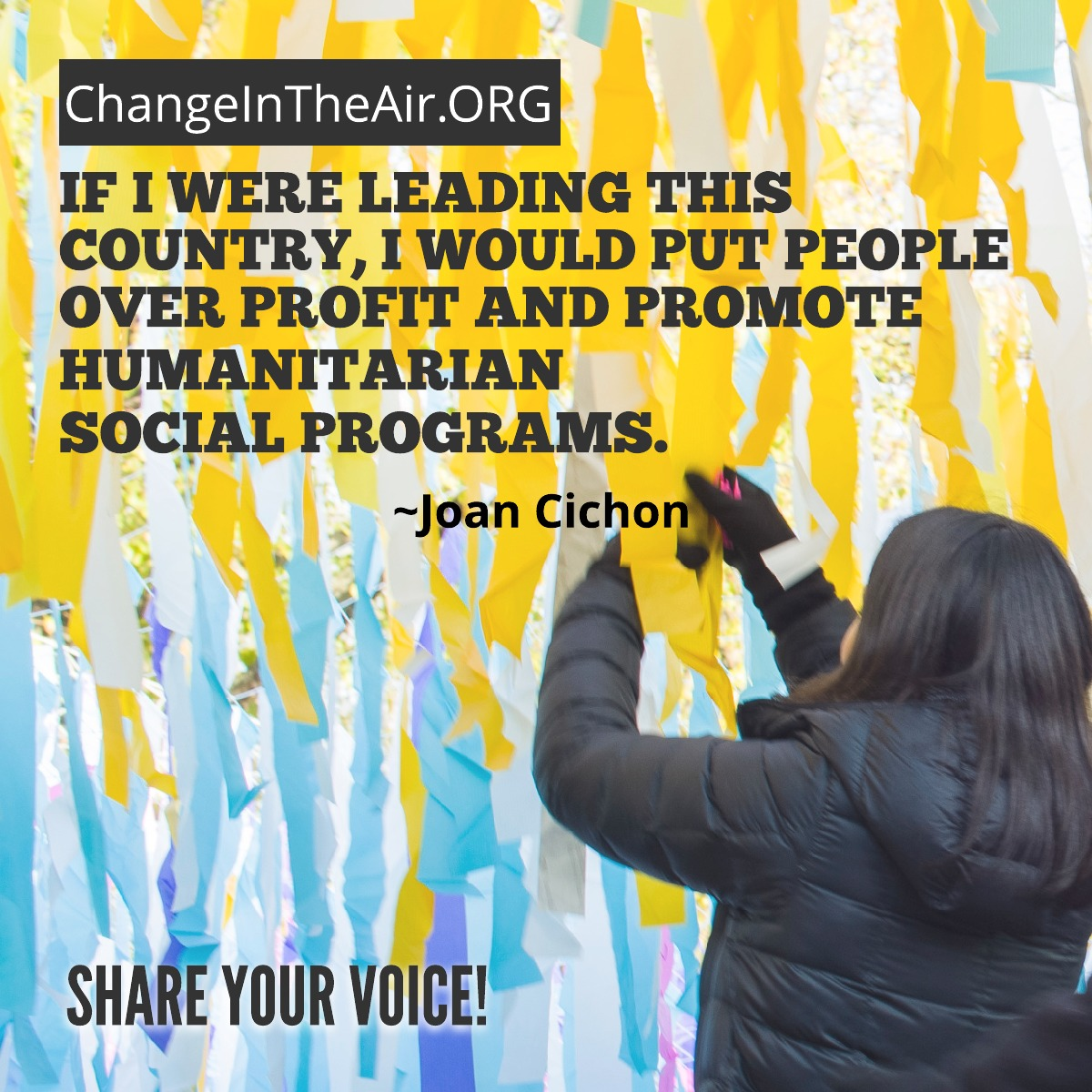 Change in the Air message. If I were leading this county, I would put people over profit and promote humanitarian social programs.