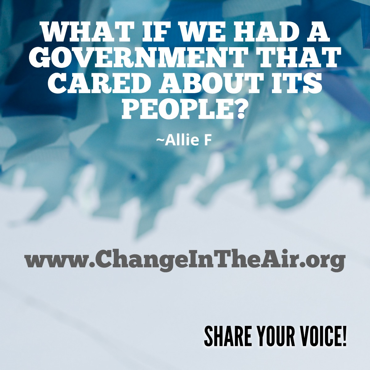 Change in the Air message. What if we had a government that cared about its people?