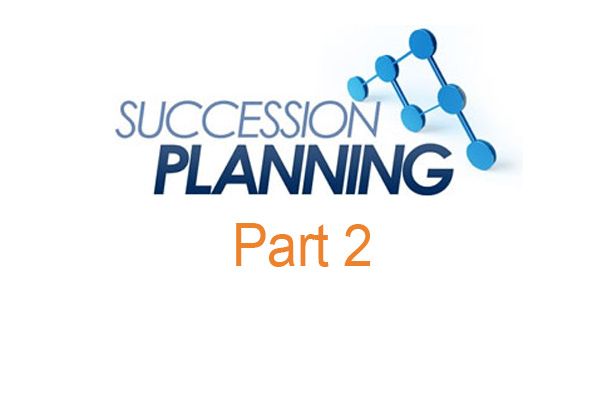Succession Planning: Key Components Your Plan May Be Missing (Part 2)