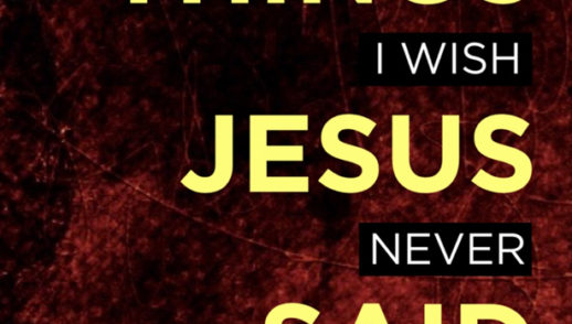 Things I wish Jesus never said