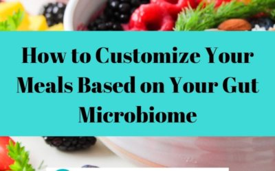 How to Customize Your Meals Based on Your Gut Microbiome
