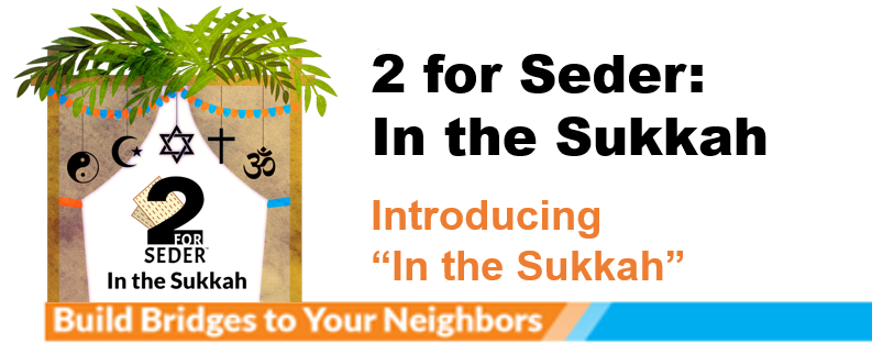 Special High Holiday Newsletter Series – 2 for Seder: In the Sukkah