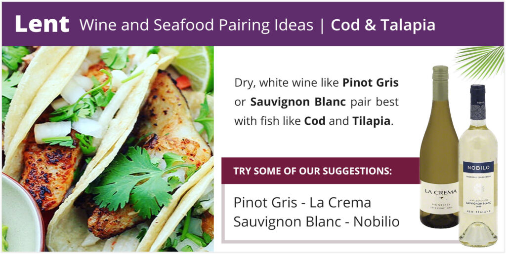 Lent Wine and Seafood Pairing Ideas - Cod & Talapia with a Dry White Wine like Pinot Gris or Sauvignon Blanc
