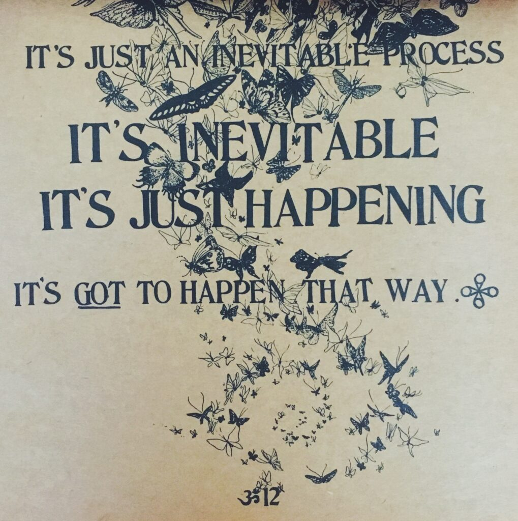 Be Here Now by Ram Dass quote: It's inevitable, it's just happening, it's got to happen that way.