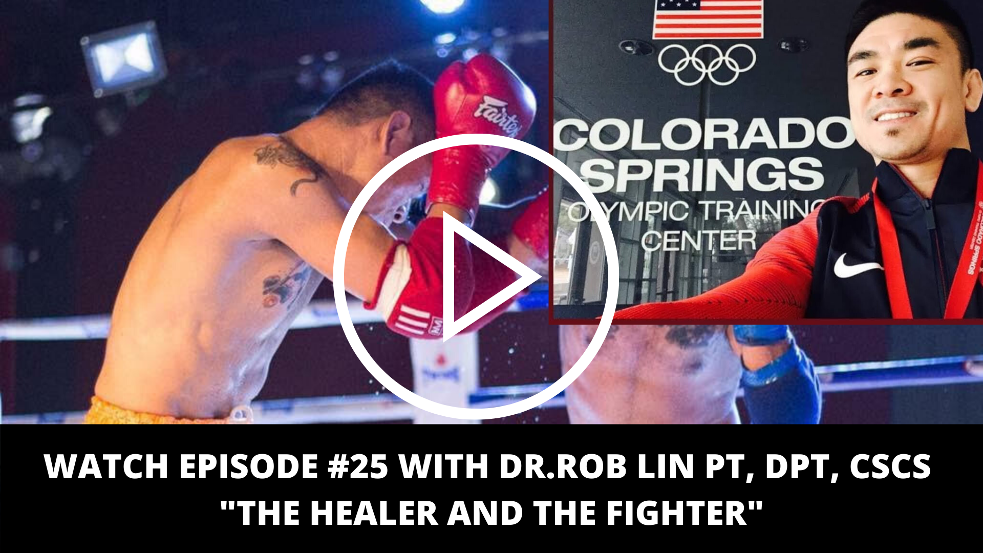 EPISODE #25 WITH DR.ROB LIN PT, DPT, CSCS THE HEALER AND THE FIGHTER