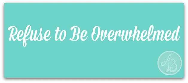 refuse-to-be-overwhelmed