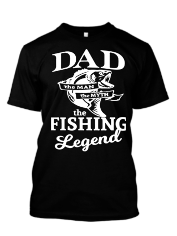 Dad The Man The Myth The Fishing Legend