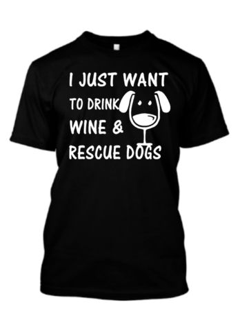 I Just Want To Drink Wine & Rescue Dogs