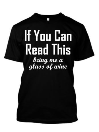 If You Can Read This Bring Me A Glass Of Wine
