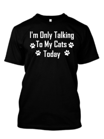 I'm Only Talking To My Cats Today