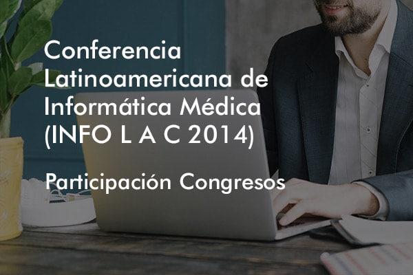 Participación Congresos – Conferencia Latinoamericana de Informática Médica (INFO L A C 2014)