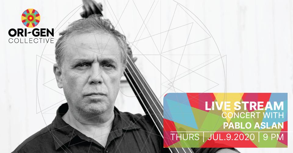 Ori-Gen CollectiveLive Stream SeriesA Concert with Pablo AslanThurs., July 9 @ 9:00 pm EST– Live on Facebook –