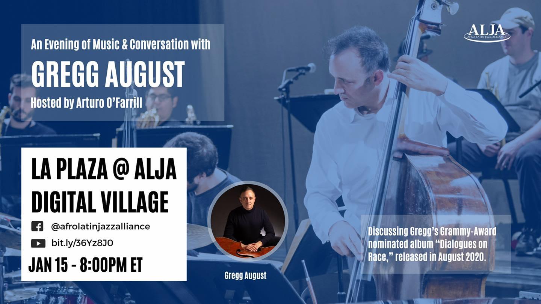 La Plaza @ Digital VillageAn Evening of Music + Conversation with Gregg AugustHosted by Arturo O'FarrillFri., Jan. 15 @ 8:00 pm ET